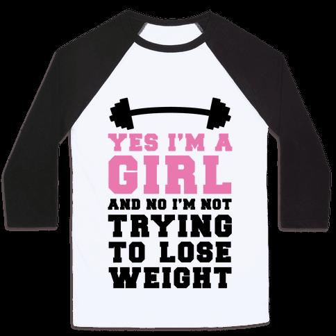 Yes I'm A Girl And No I'm Not Trying To Lose Weight Baseball Tee