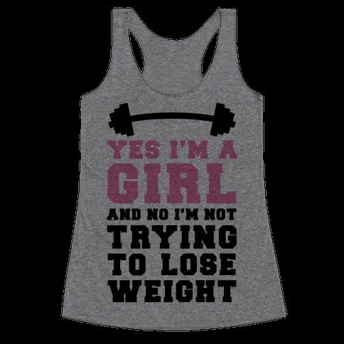 Yes I'm A Girl And No I'm Not Trying To Lose Weight Racerback Tank Top