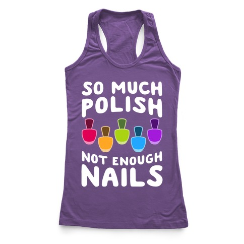 So Much Polish, Not Enough Nails Racerback Tank Top