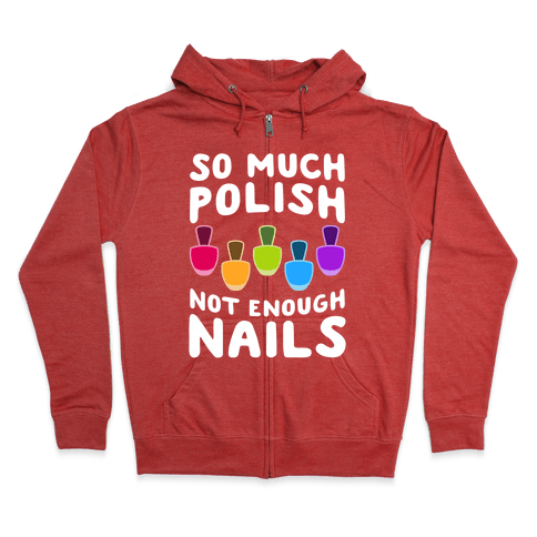 So Much Polish, Not Enough Nails Zip Hoodie