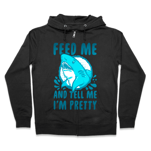 Feed Me and tell Me I'm Pretty Shark Zip Hoodie