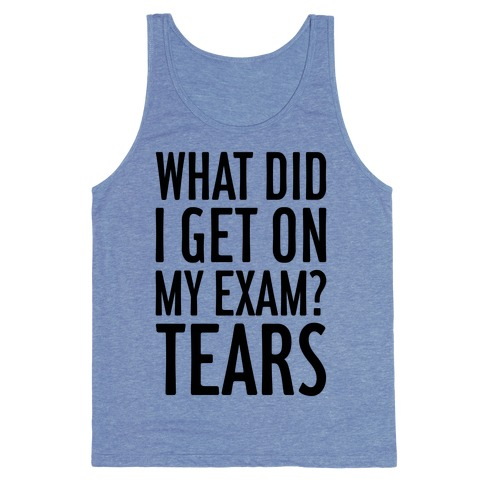 What Did I Get On My Exam? (Tears) Tank Top