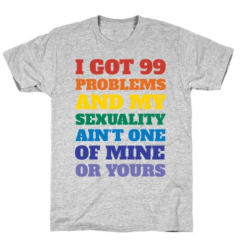 94d7554f0 I Got 99 Problems And My Sexuality Ain t One T-Shirt