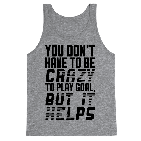 You Don't Have To Be Crazy To Play Goal
