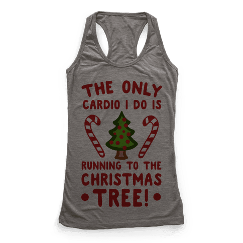 The Only Cardio I do is Running to the Christmas Tree Racerback Tank Top