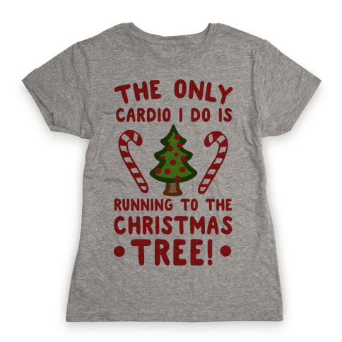 The Only Cardio I do is Running to the Christmas Tree Womens T-Shirt