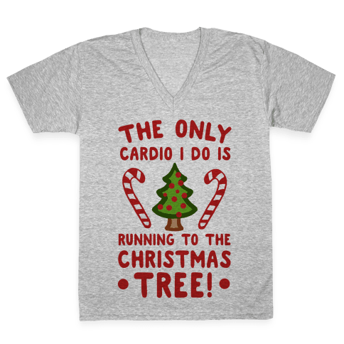 The Only Cardio I do is Running to the Christmas Tree V-Neck Tee Shirt