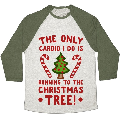 The Only Cardio I do is Running to the Christmas Tree Baseball Tee