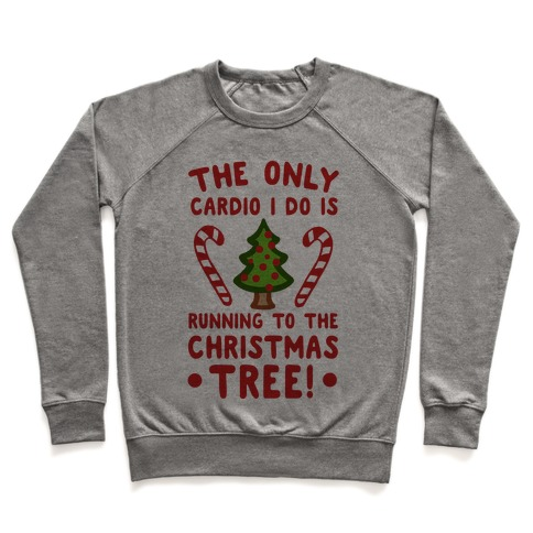 The Only Cardio I do is Running to the Christmas Tree Pullover