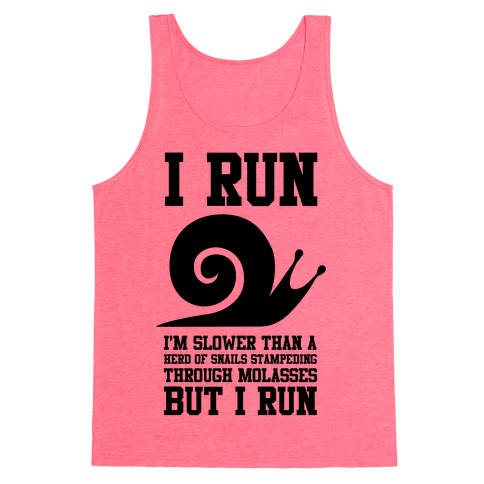 I Run Slower Than A Herd Of Snails Tank Top