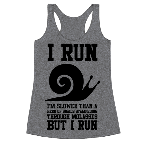 I Run Slower Than A Herd Of Snails Racerback Tank Top