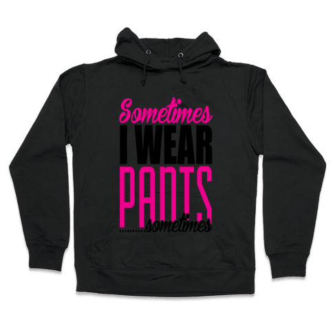 The Option of Pants Hooded Sweatshirt