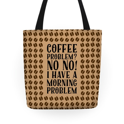 Coffee Problem? No No! I Have a Morning Problem Tote