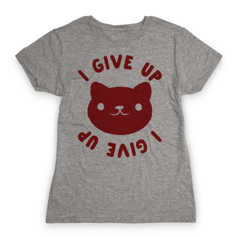 I Give Up Cat Womens T-Shirt