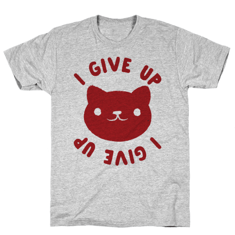 I Give Up Cat Mens T-Shirt