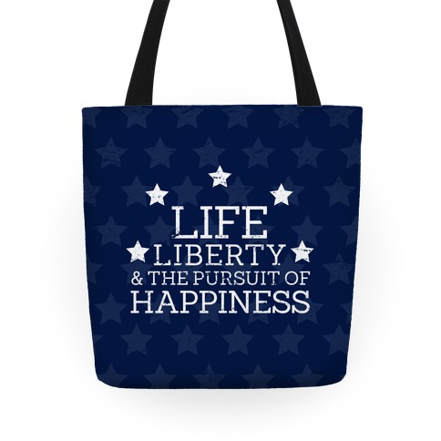Life, Liberty, and The Pursuit of Happiness Tote