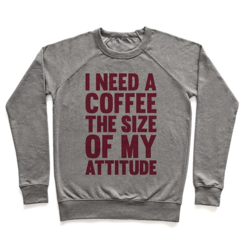 I Need A Coffee The Size Of My Attitude Pullover