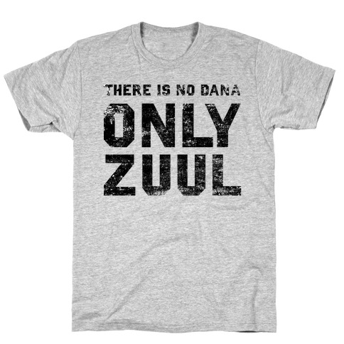 There is No Dana Only Zuul T-Shirt