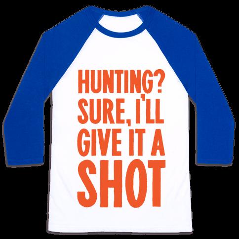 I'll Give Hunting A Shot Baseball Tee