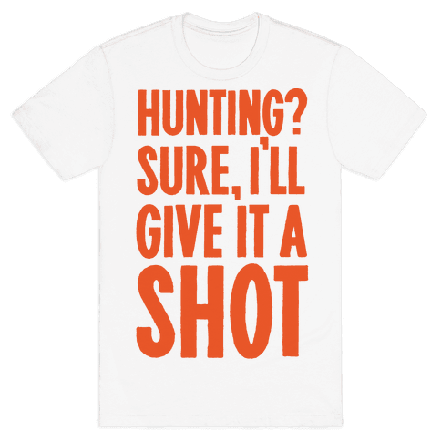 I'll Give Hunting A Shot Mens T-Shirt