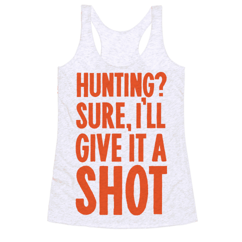 I'll Give Hunting A Shot Racerback Tank Top