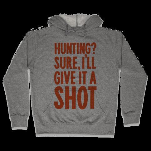 I'll Give Hunting A Shot Hooded Sweatshirt