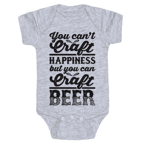 You Can't Craft Happiness But You Can Craft Beer Baby Onesy