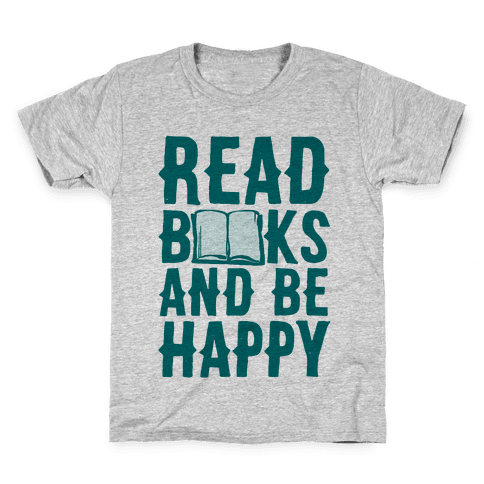 Read Books And Be Happy Kids T-Shirt