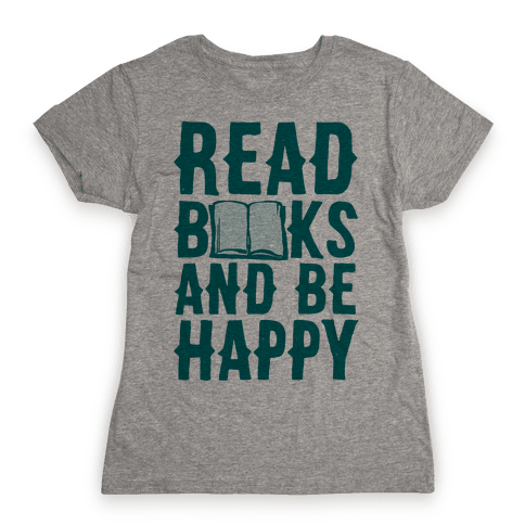 Read Books And Be Happy Womens T-Shirt