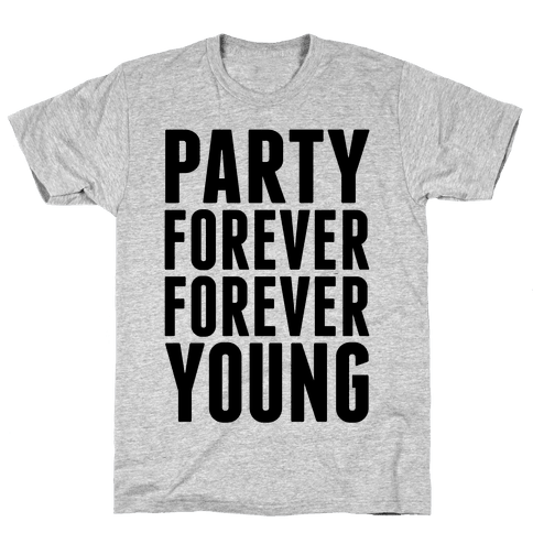 Party Forever Forever Young Mens T-Shirt