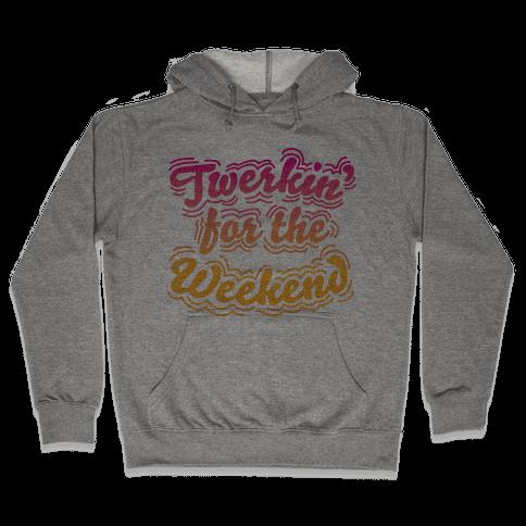 Twerkin for the Weekend Hooded Sweatshirt