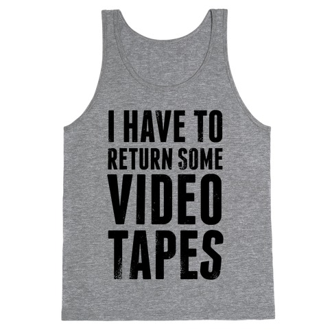 I Have To Return Some Video Tapes Tank Top