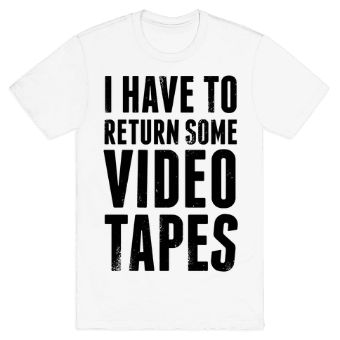 I Have To Return Some Video Tapes Mens T-Shirt