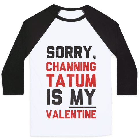 Channing Tatum is my Valentine Baseball Tee