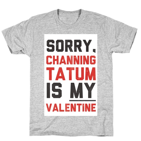 Channing Tatum is my Valentine T-Shirt