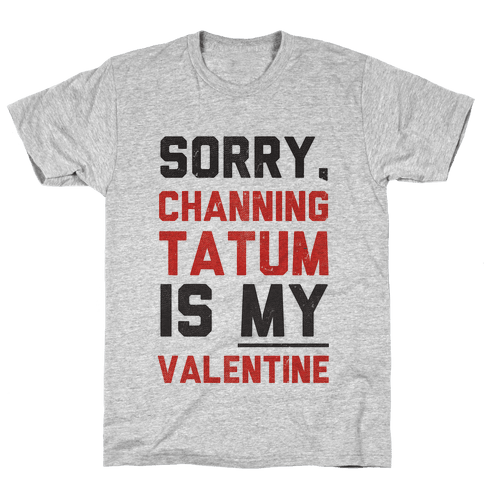 Channing Tatum is my Valentine