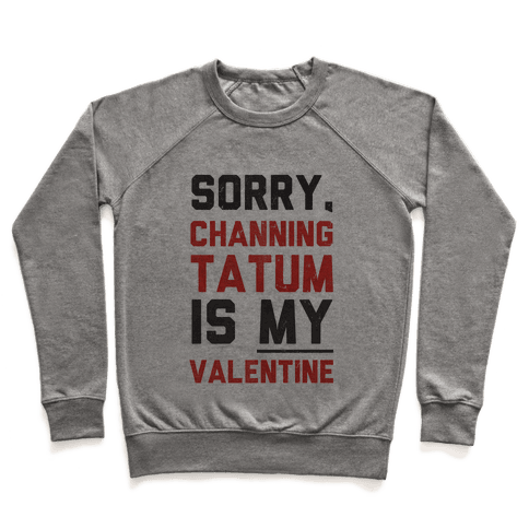 Channing Tatum is my Valentine Pullover