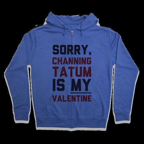 Channing Tatum is my Valentine Zip Hoodie