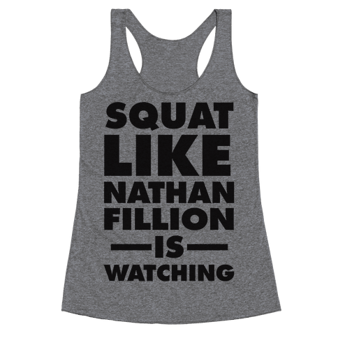 Squat Like Nathan Fillion Is Watching Racerback Tank Top