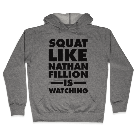 Squat Like Nathan Fillion Is Watching Hooded Sweatshirt