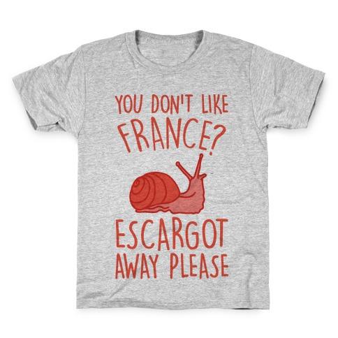 You Don't Like France? Escargot Away Please Kids T-Shirt