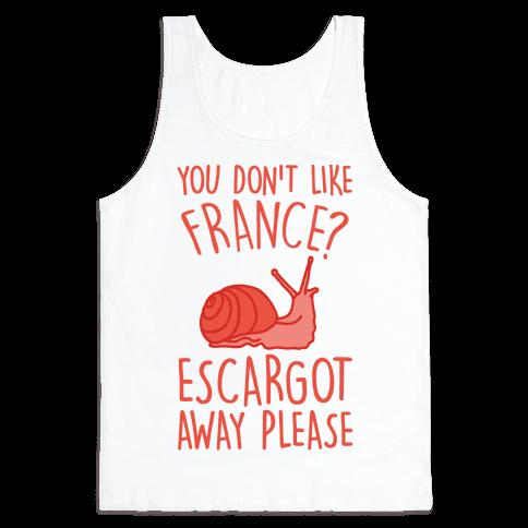 You Don't Like France? Escargot Away Please Tank Top