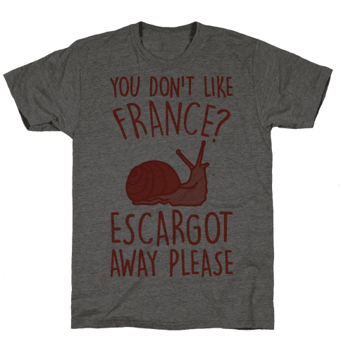 You Don't Like France? Escargot Away Please