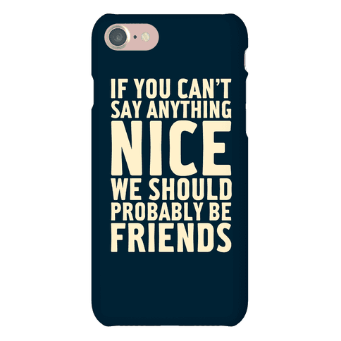 If You Can't Say Anything Nice Phone Case