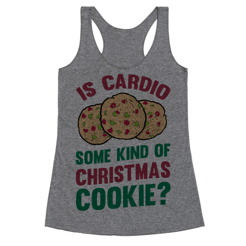 Is Cardio Some Kind Of Christmas Cookie? Racerback Tank Top