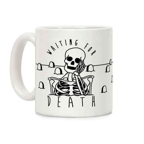 Waiting For Death Coffee Mug