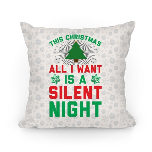 This Christmas All I Want Is A Silent Night Pillow