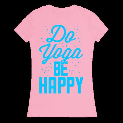 Do Yoga Be Happy Womens T-Shirt