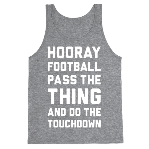 Hooray Football Pass The Thing And Do The Touchdown Tank Top
