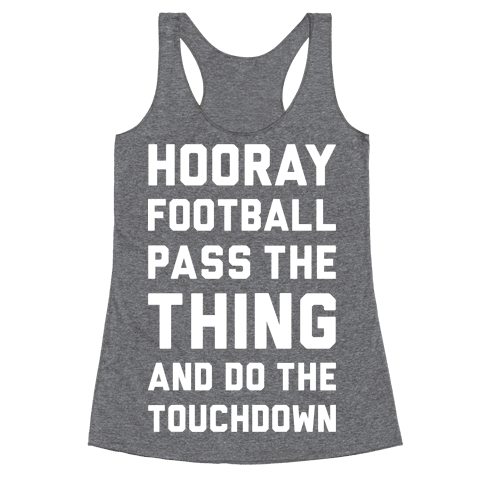 Hooray Football Pass The Thing And Do The Touchdown Racerback Tank Top